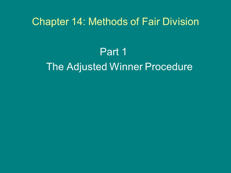 Adjusted Winner Procedure – Example #2 We have point ratios of … HQ = 25/10 = 2.5 Chair = 10/5 = 2 CEO = 30/30 = 1 Layoffs = 15/15 = 1 ABC, Co.XYZ, Inc.