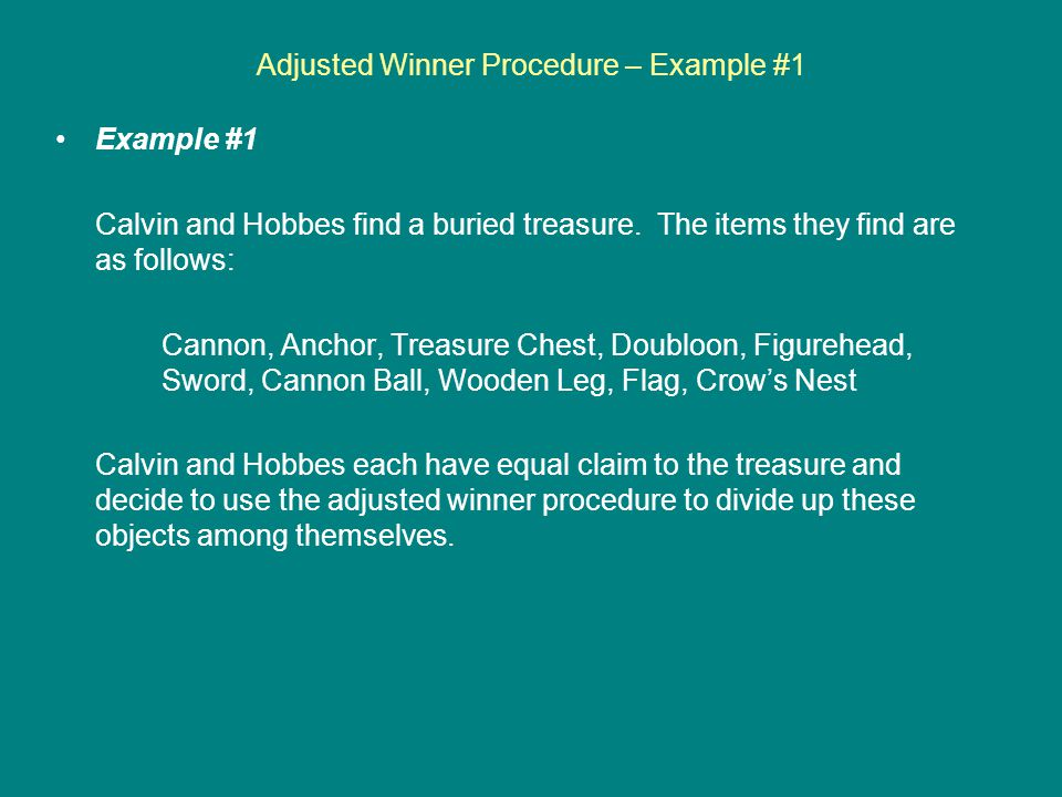 Adjusted Winner Procedure – Example #1 Example #1 Calvin and Hobbes find a buried treasure.