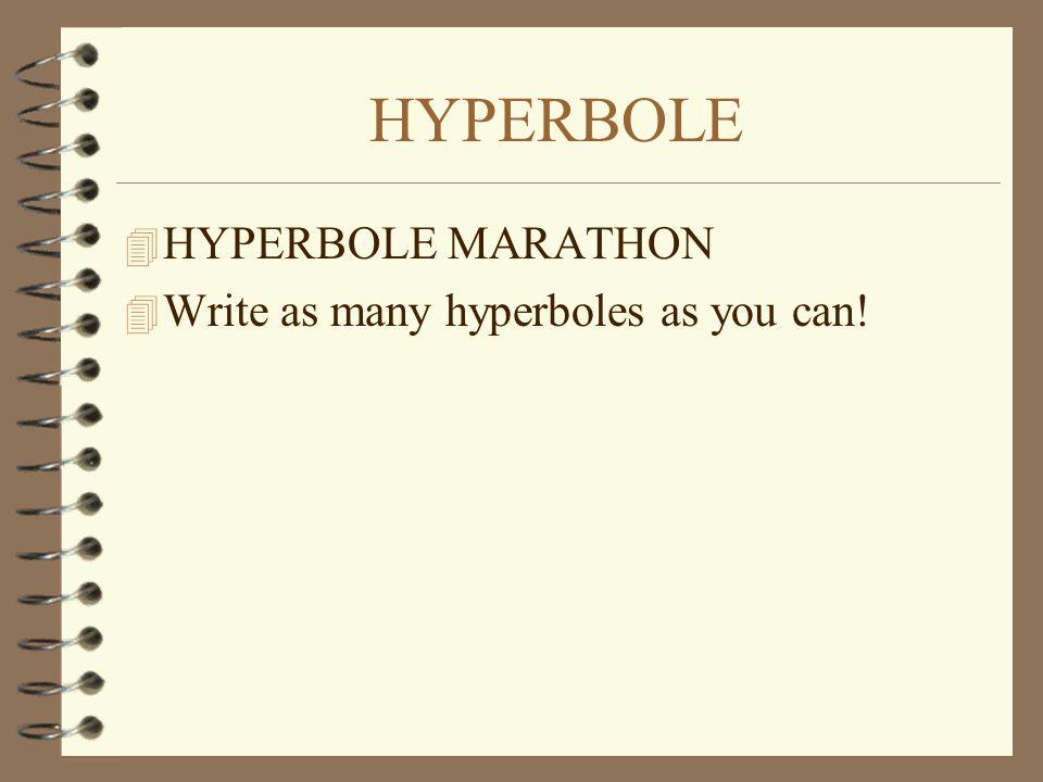 HYPERBOLE 4 HYPERBOLE MARATHON 4 Write as many hyperboles as you can!