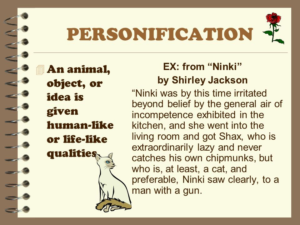 """PERSONIFICATION 4 An animal, object, or idea is given human-like or life-like qualities. EX: from """"Ninki"""" by Shirley Jackson """"Ninki was by this time i"""