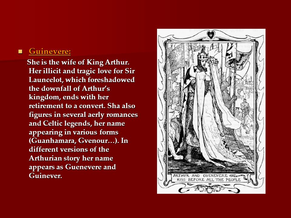 Guinevere: Guinevere: She is the wife of King Arthur.