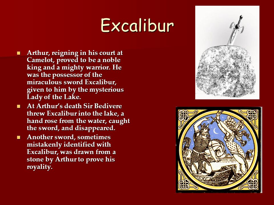 Excalibur Arthur, reigning in his court at Camelot, proved to be a noble king and a mighty warrior.