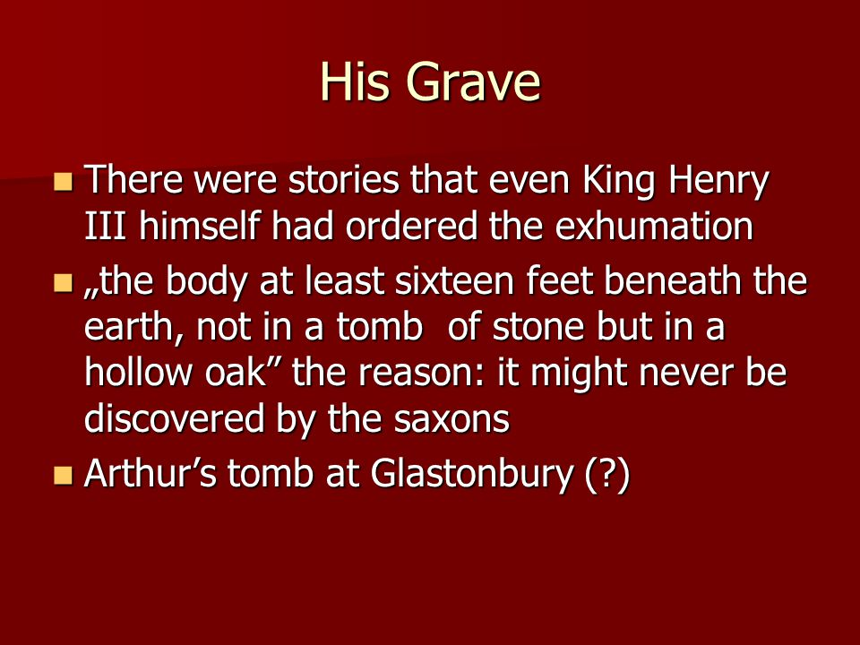 His Grave There were stories that even King Henry III himself had ordered the exhumation There were stories that even King Henry III himself had order