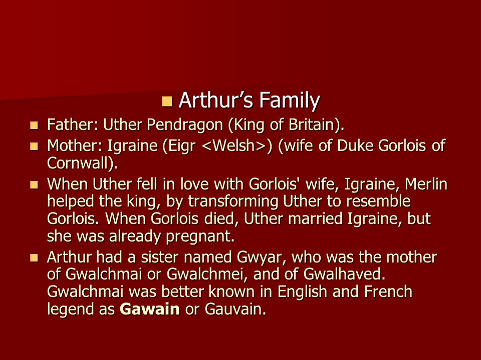 Arthur's Family Arthur's Family Father: Uther Pendragon (King of Britain).