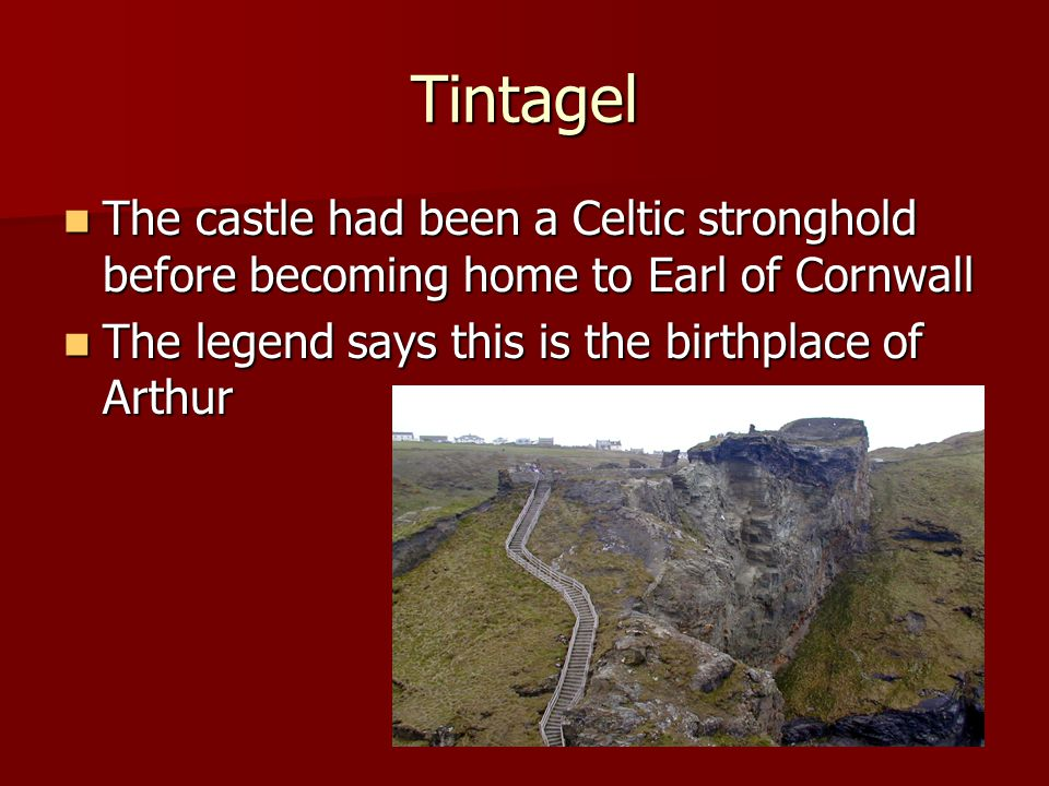 Tintagel The castle had been a Celtic stronghold before becoming home to Earl of Cornwall The castle had been a Celtic stronghold before becoming home