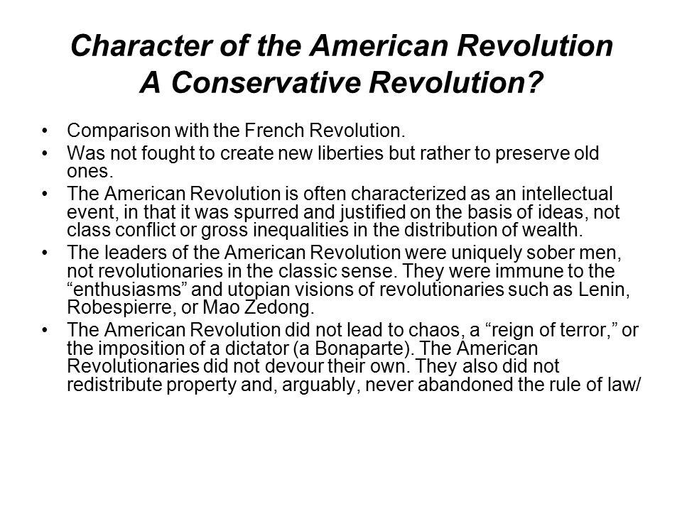 Character of the American Revolution A Conservative Revolution.