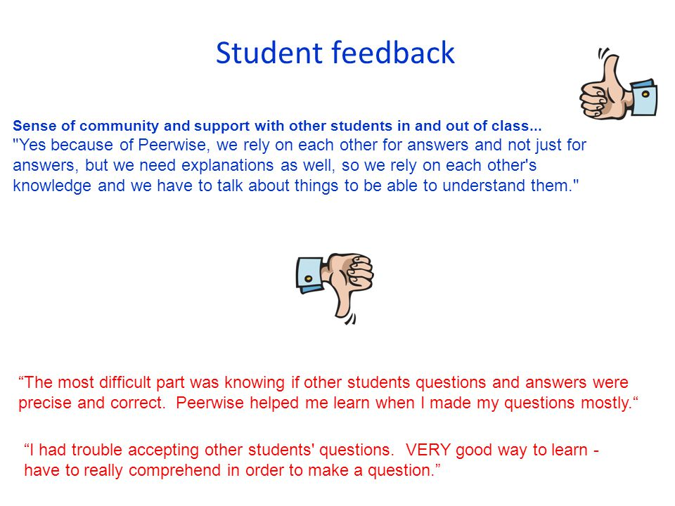 """""""The most difficult part was knowing if other students questions and answers were precise and correct. Peerwise helped me learn when I made my questio"""