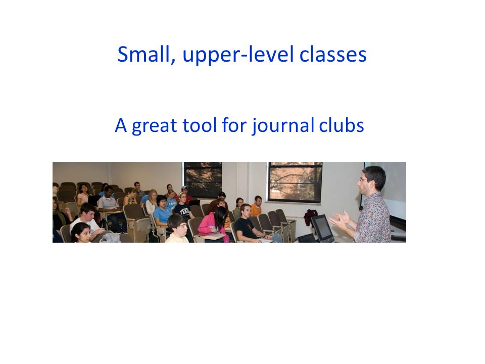 Small, upper-level classes A great tool for journal clubs