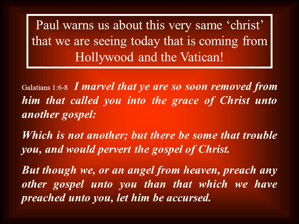 Paul warns us about this very same 'christ' that we are seeing today that is coming from Hollywood and the Vatican.