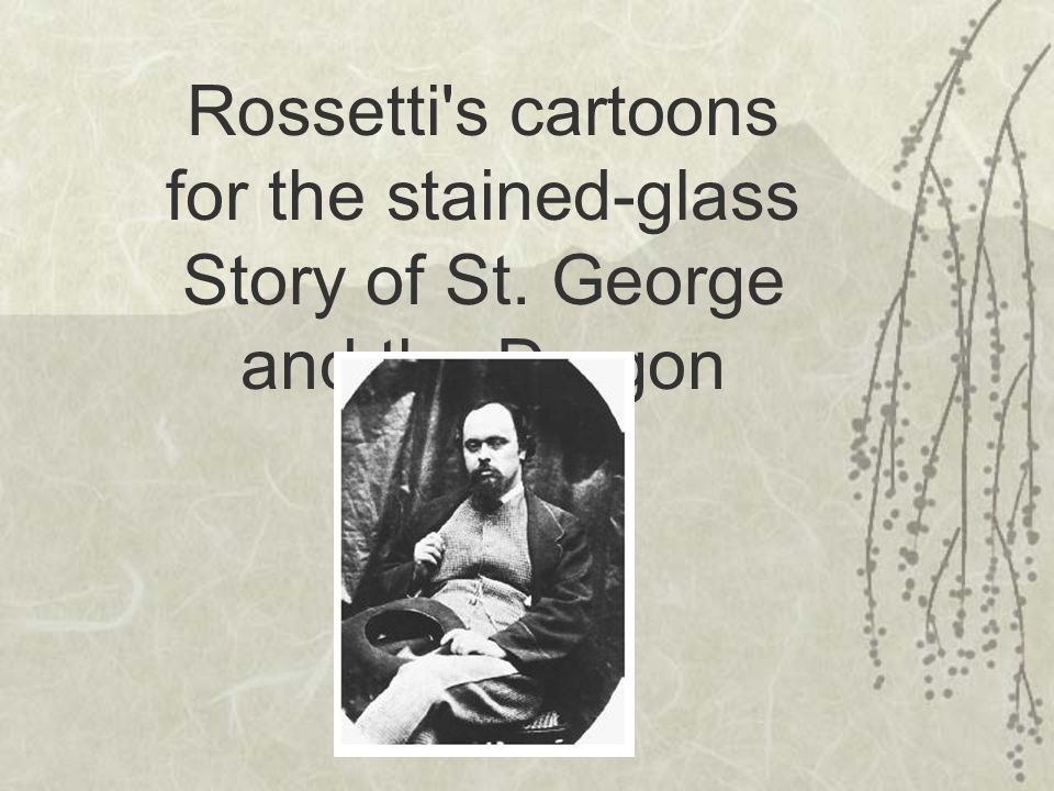 Rossetti s cartoons for the stained-glass Story of St. George and the Dragon