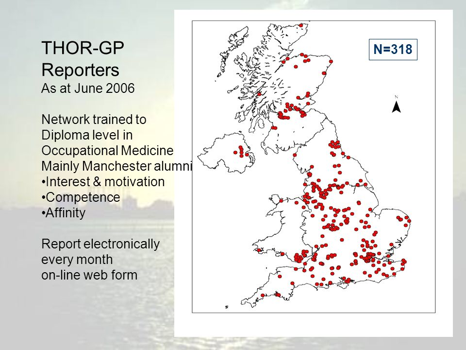 THOR-GP Reporters As at June 2006 Network trained to Diploma level in Occupational Medicine Mainly Manchester alumni Interest & motivation Competence