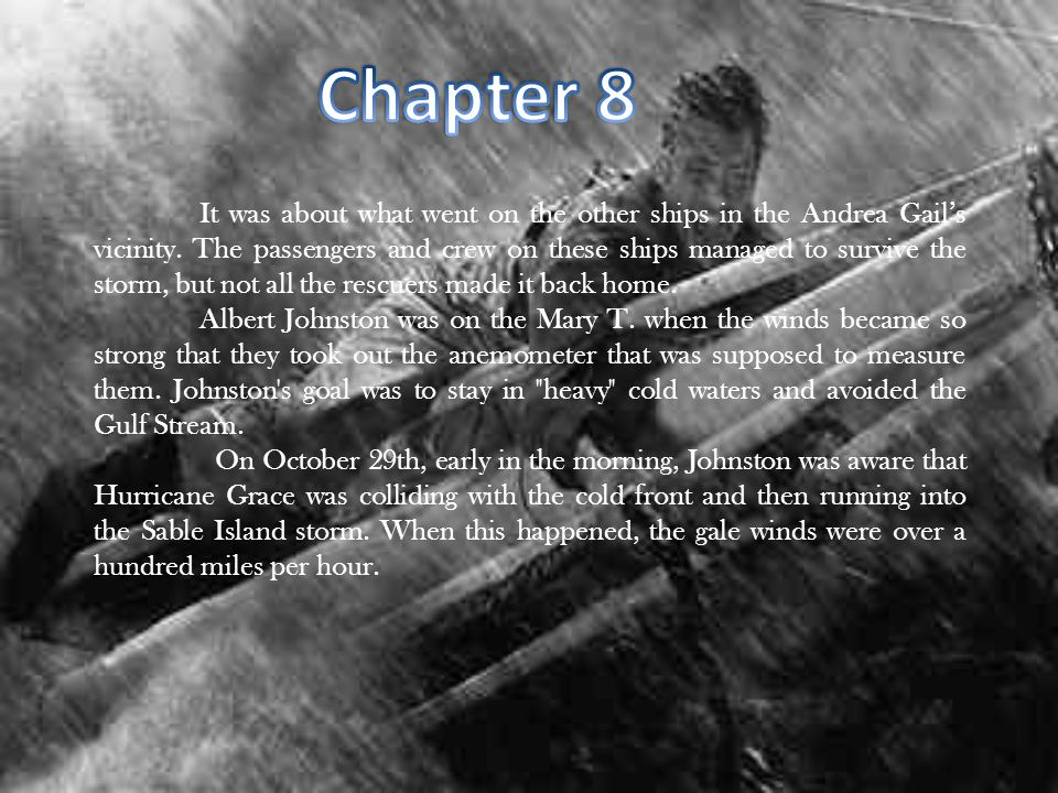 It was about what went on the other ships in the Andrea Gail's vicinity. The passengers and crew on these ships managed to survive the storm, but not