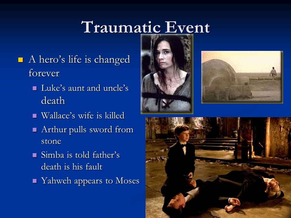 Traumatic Event A hero's life is changed forever A hero's life is changed forever Luke's aunt and uncle's death Luke's aunt and uncle's death Wallace'