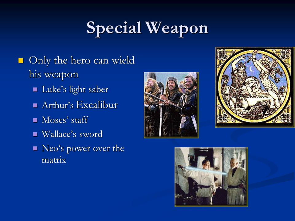 Special Weapon Only the hero can wield his weapon Only the hero can wield his weapon Luke's light saber Luke's light saber Arthur's Excalibur Arthur's