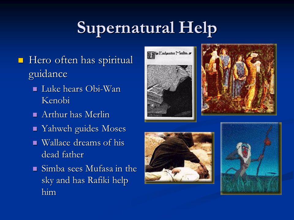 Supernatural Help Hero often has spiritual guidance Hero often has spiritual guidance Luke hears Obi-Wan Kenobi Luke hears Obi-Wan Kenobi Arthur has M
