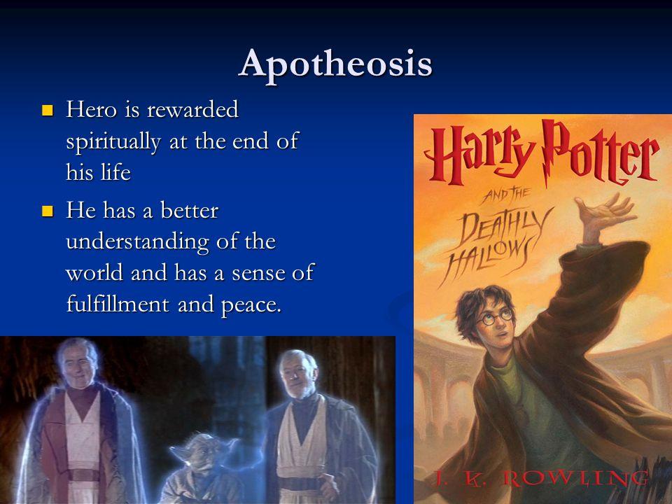 Apotheosis Hero is rewarded spiritually at the end of his life Hero is rewarded spiritually at the end of his life He has a better understanding of th