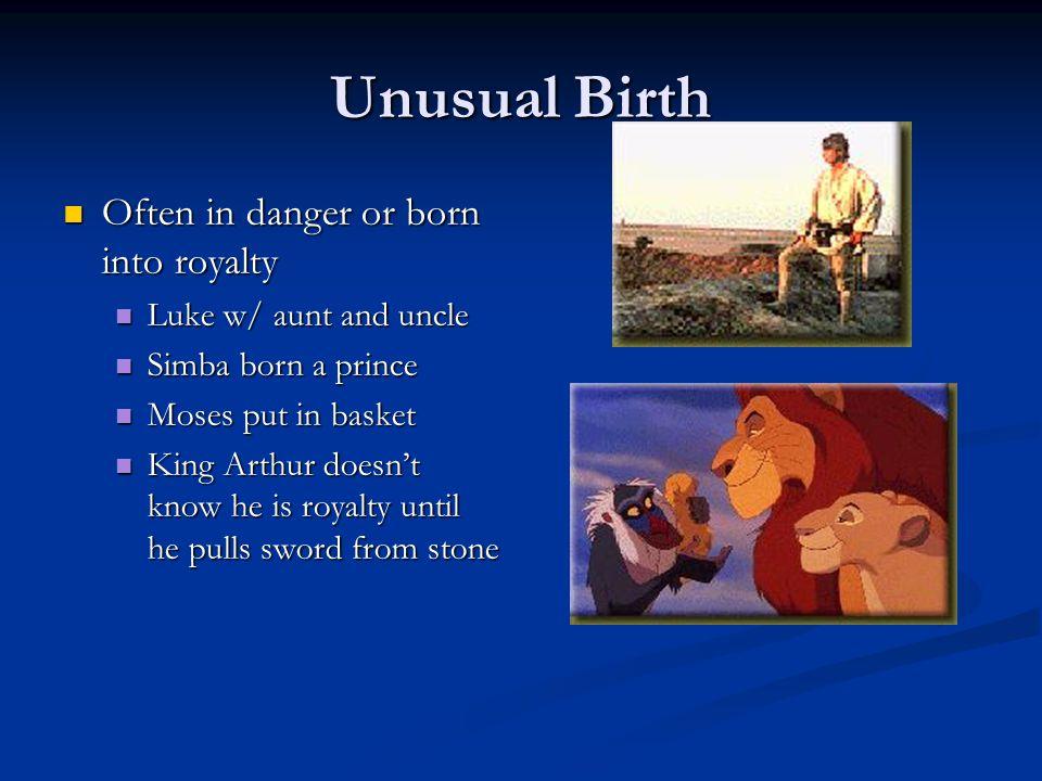 Unusual Birth Often in danger or born into royalty Often in danger or born into royalty Luke w/ aunt and uncle Luke w/ aunt and uncle Simba born a pri