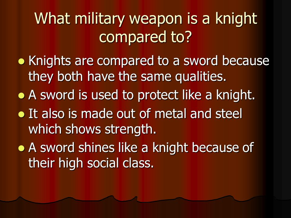 What military weapon is a knight compared to.