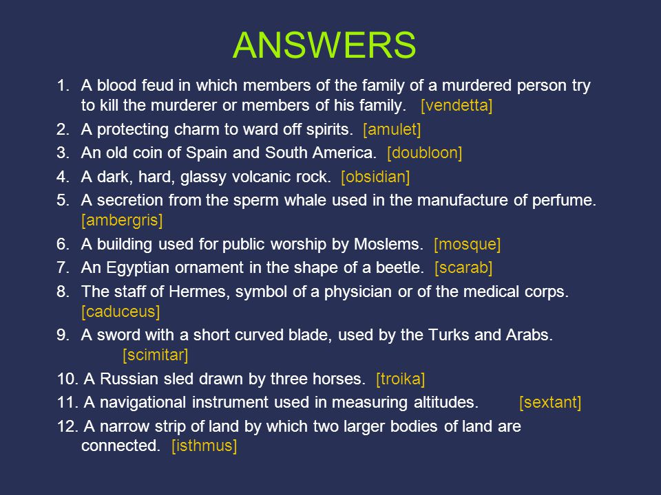 ANSWERS 1.A blood feud in which members of the family of a murdered person try to kill the murderer or members of his family.