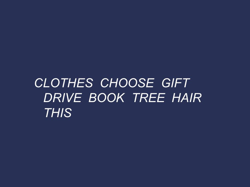 CLOTHES CHOOSE GIFT DRIVE BOOK TREE HAIR THIS