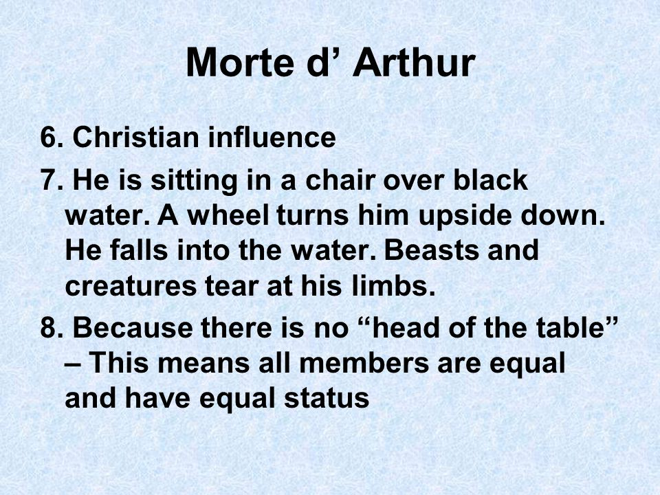 Morte d' Arthur 6. Christian influence 7. He is sitting in a chair over black water.