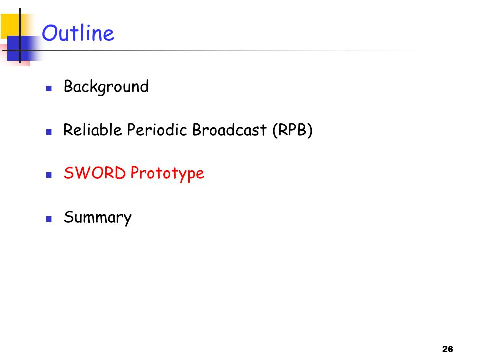 26 Outline Background Reliable Periodic Broadcast (RPB) SWORD Prototype Summary