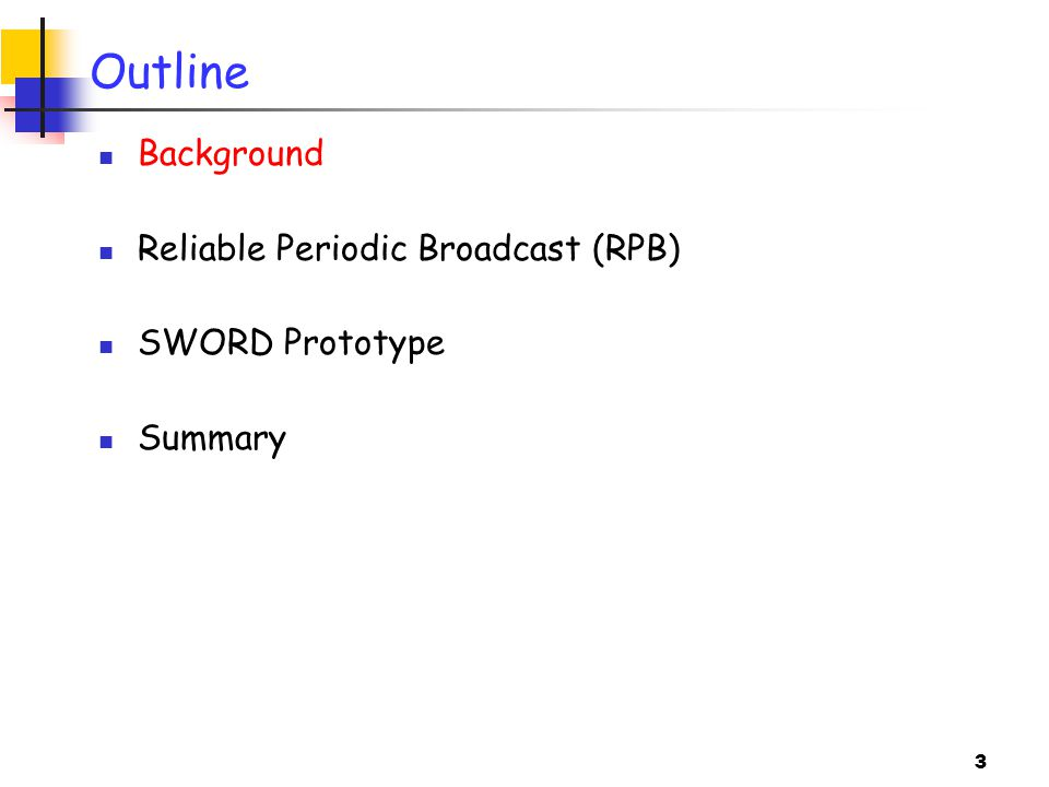 3 Outline Background Reliable Periodic Broadcast (RPB) SWORD Prototype Summary