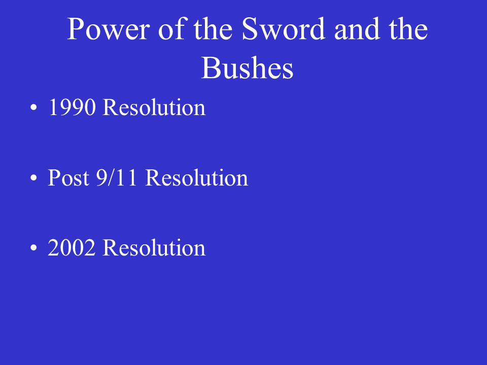 Power of the Sword and the Bushes 1990 Resolution Post 9/11 Resolution 2002 Resolution