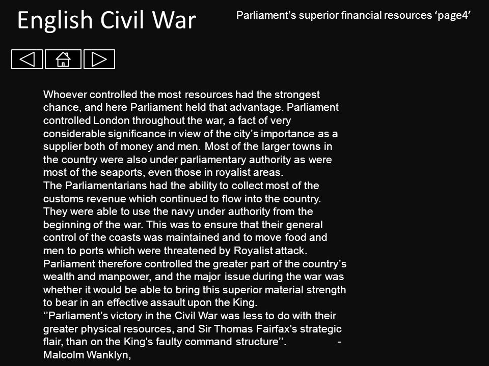 English Civil War Parliament's superior financial resources 'page4' Whoever controlled the most resources had the strongest chance, and here Parliamen