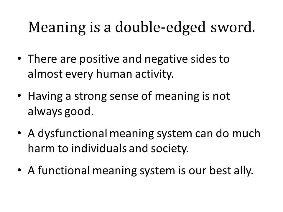 Meaning is a double-edged sword.