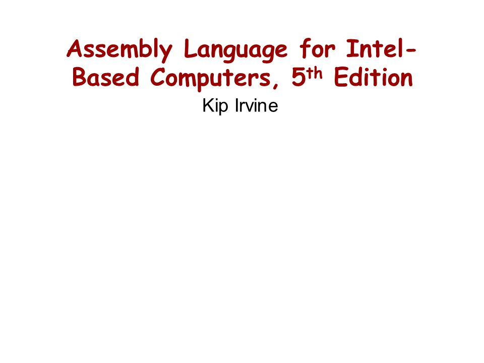Assembly Language for Intel- Based Computers, 5 th Edition Kip Irvine