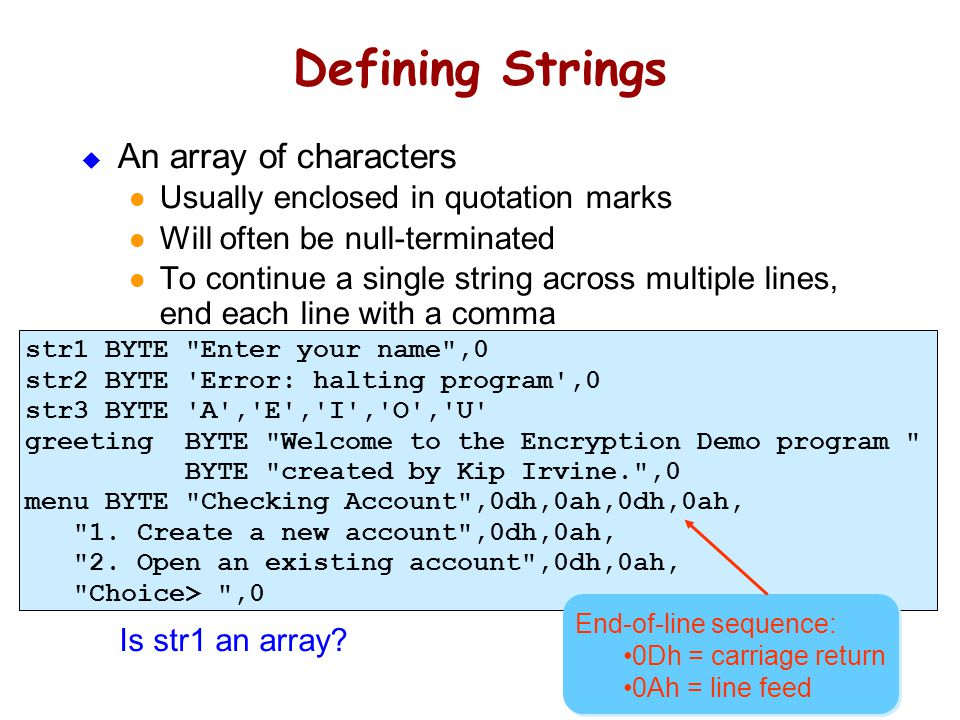 32 Defining Strings  An array of characters Usually enclosed in quotation marks Will often be null-terminated To continue a single string across mult