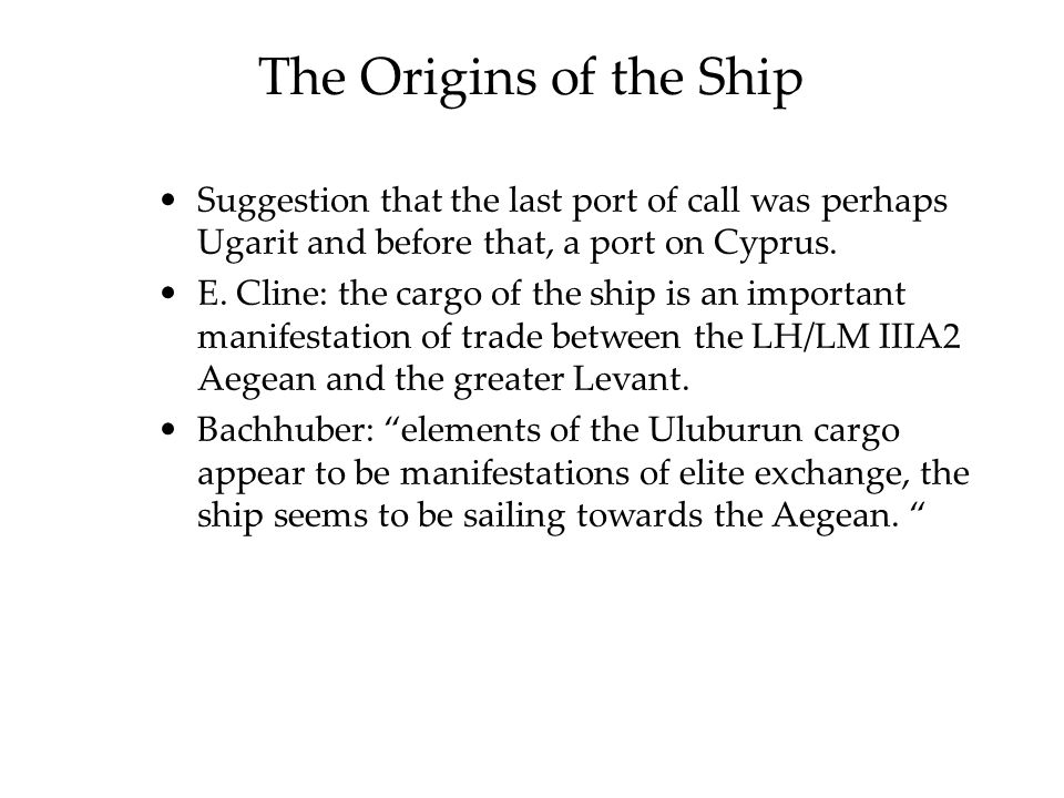 Suggestion that the last port of call was perhaps Ugarit and before that, a port on Cyprus. E. Cline: the cargo of the ship is an important manifestat