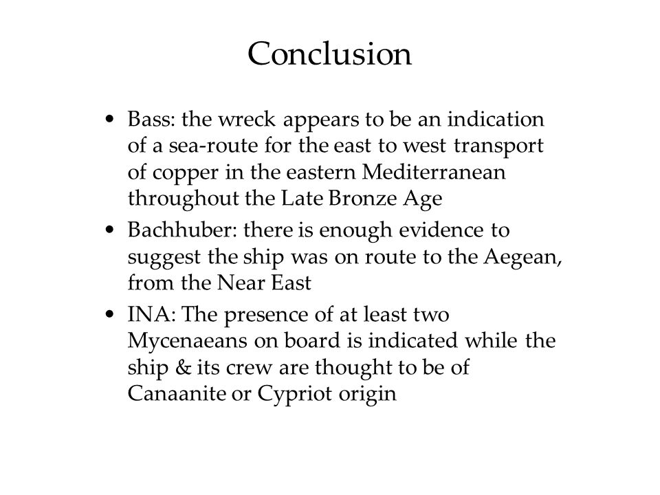 Bass: the wreck appears to be an indication of a sea-route for the east to west transport of copper in the eastern Mediterranean throughout the Late B