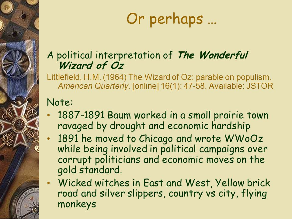 Or perhaps … A political interpretation of The Wonderful Wizard of Oz Littlefield, H.M.