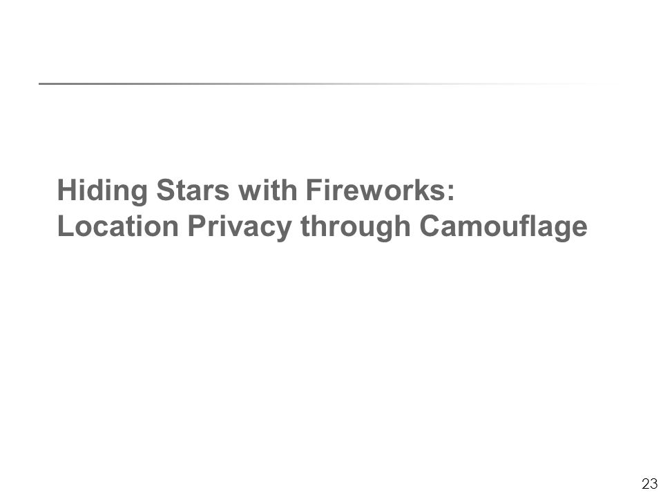 23 Hiding Stars with Fireworks: Location Privacy through Camouflage