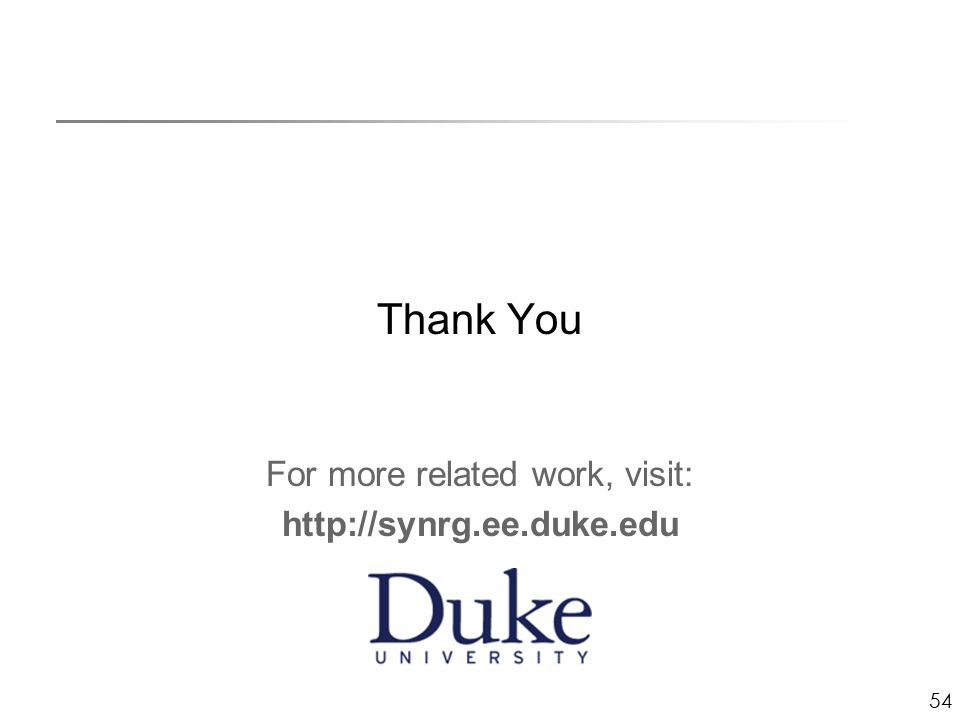 54 Thank You For more related work, visit: http://synrg.ee.duke.edu