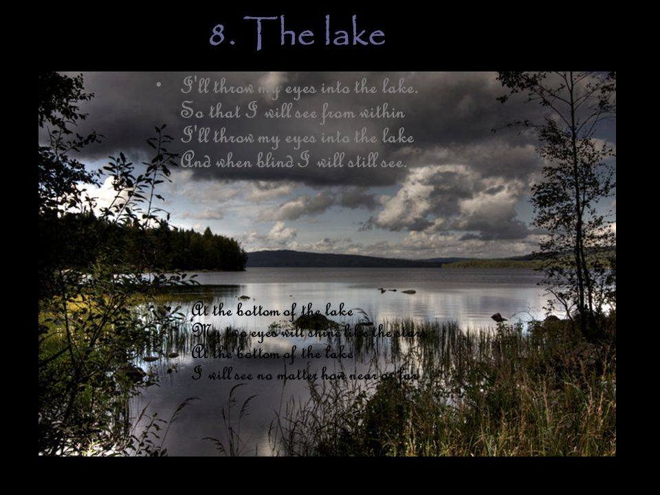 8. The lake I ll throw my eyes into the lake.