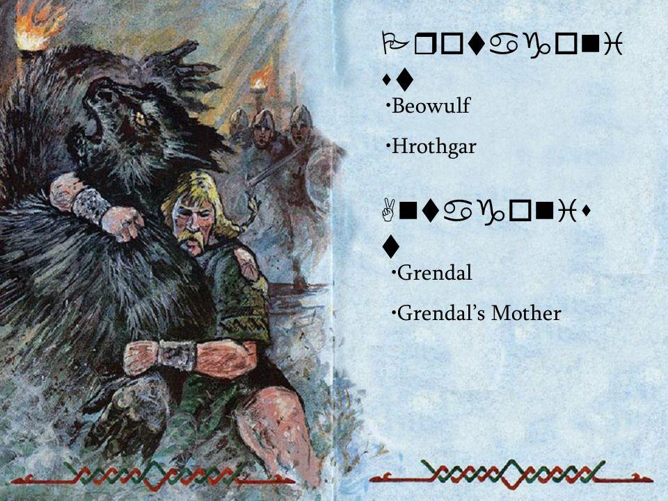 Protagoni st Beowulf Hrothgar Antagonis t Grendal Grendal's Mother