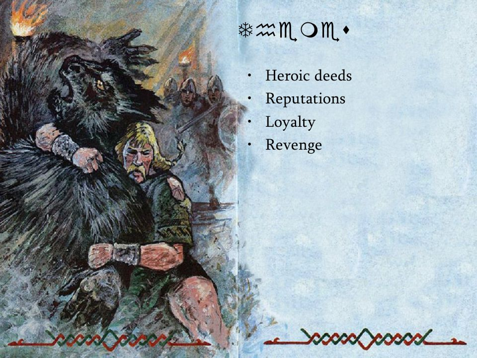 Themes Heroic deeds Reputations Loyalty Revenge