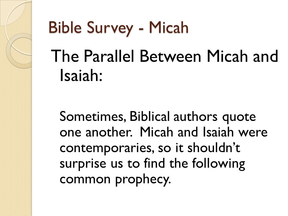 Bible Survey - Micah The Parallel Between Micah and Isaiah: Sometimes, Biblical authors quote one another.