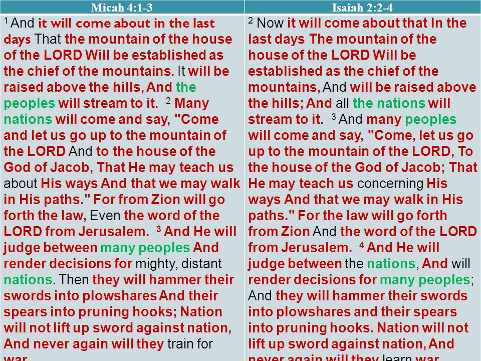 Micah 4:1-3Isaiah 2:2-4 1 And it will come about in the last days That the mountain of the house of the LORD Will be established as the chief of the mountains.