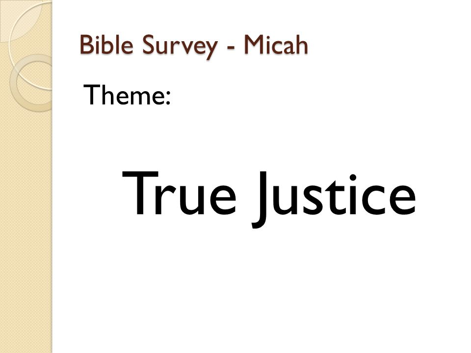 Bible Survey - Micah Theme: True Justice