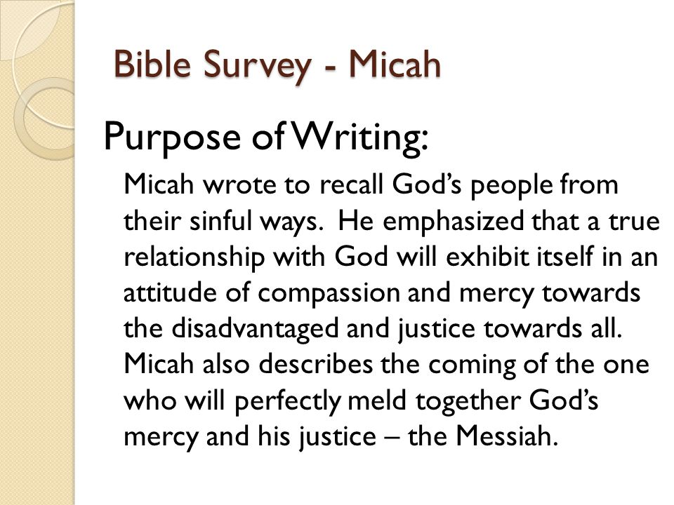 Bible Survey - Micah Purpose of Writing: Micah wrote to recall God's people from their sinful ways.