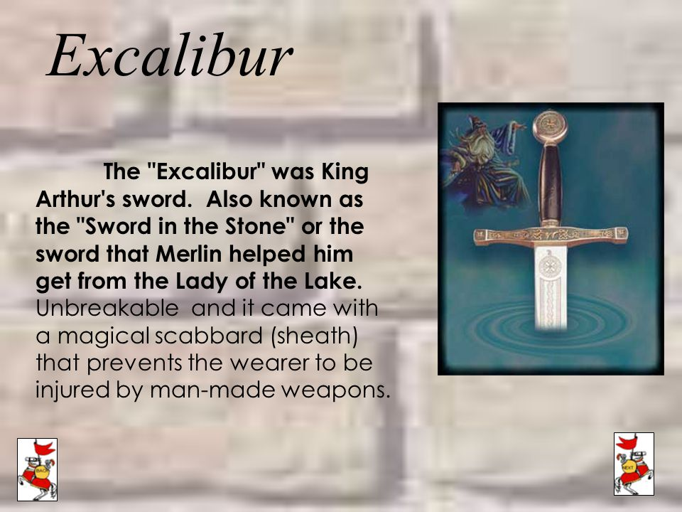 The Excalibur was King Arthur s sword.