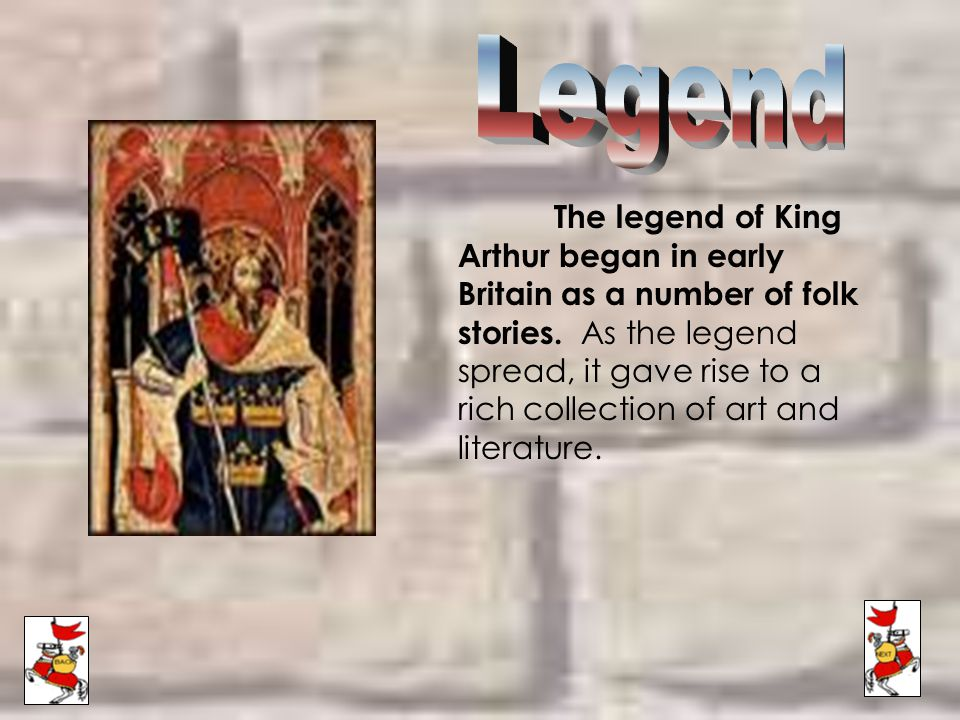 The legend of King Arthur began in early Britain as a number of folk stories.