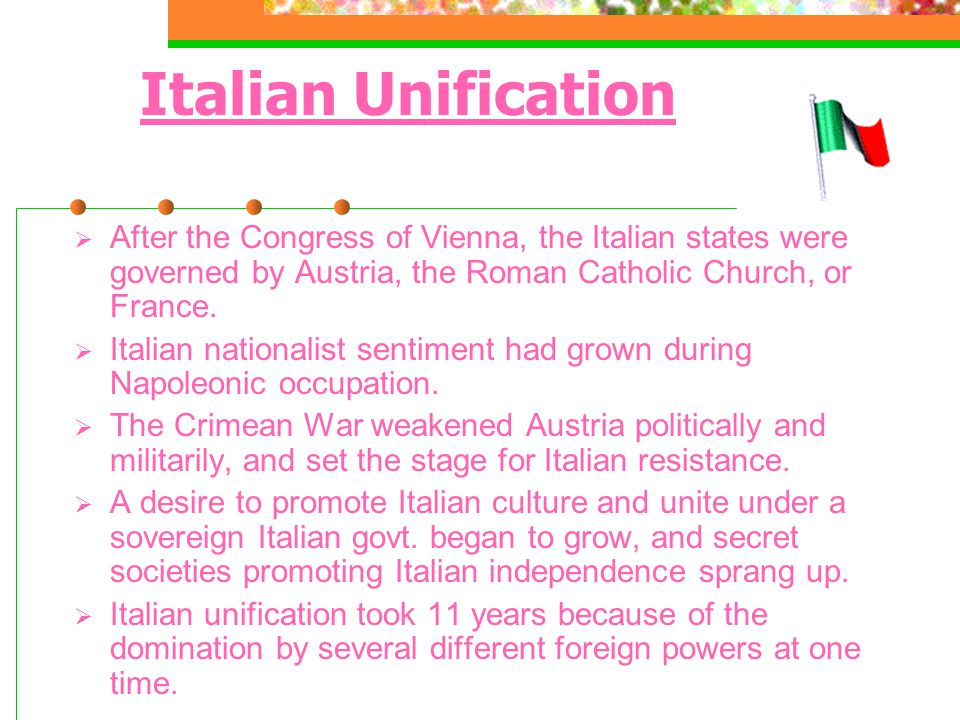 Italian Unification  After the Congress of Vienna, the Italian states were governed by Austria, the Roman Catholic Church, or France.