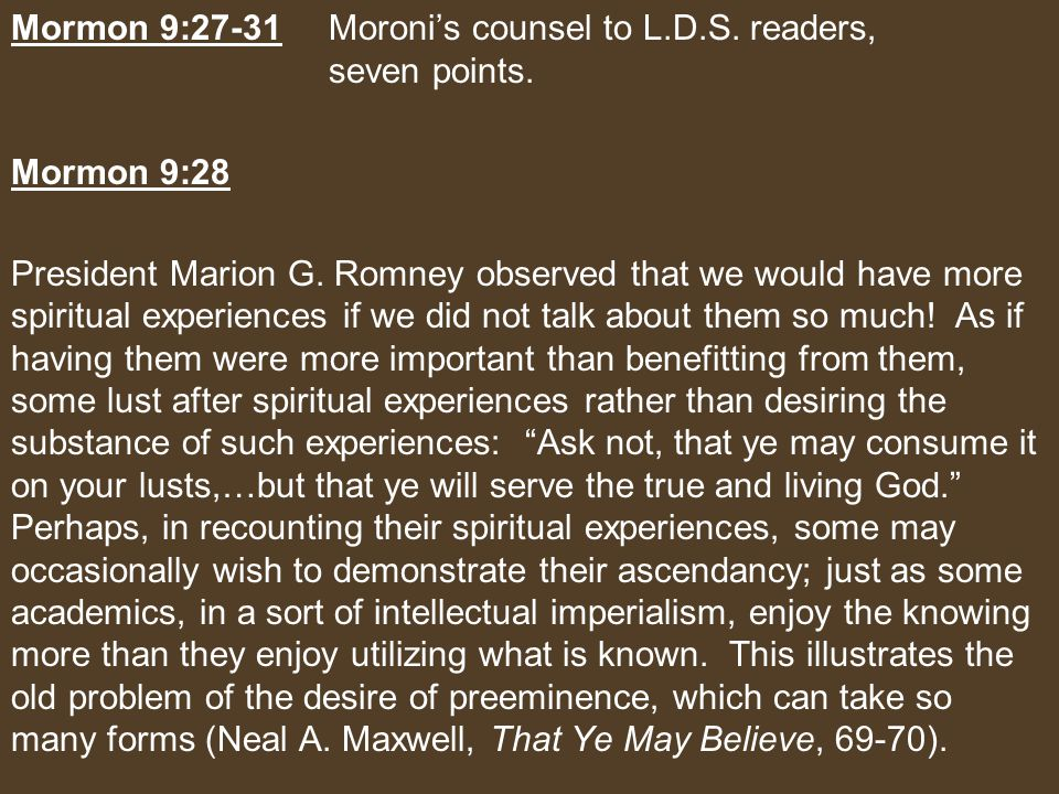Mormon 9:27-31Moroni's counsel to L.D.S. readers, seven points.
