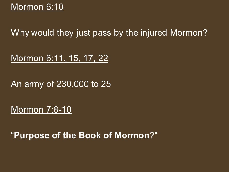 Mormon 6:10 Why would they just pass by the injured Mormon.