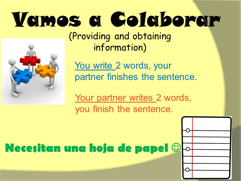(Providing and obtaining information) You write 2 words, your partner finishes the sentence.